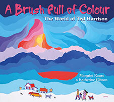 A Brush Full of Colour: The World of Ted Harrison by Margriet Ruurs (Salt Spring Island, B.C.)  and Katherine Gibson (Comox, B.C.) Pajama Press