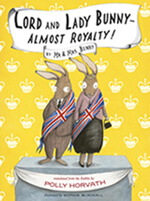 Lord and Lady Bunny – Almost Royalty! by Polly Horvath (Victoria, B.C.) Groundwood Books