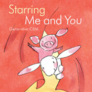 Starring Me and You by Geneviève Côté (Montreal, Que.) Kids Can Press