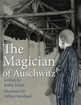 The Magician of Auschwitz by Kathy Kacer (Toronto, Ont.) illustrations by Gillian Newland (Toronto, Ont.) Second Story Press