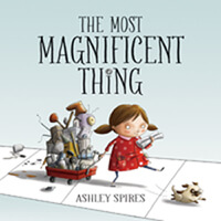 The Most Magnificent Thing by Ashley Spires (Delta, B.C.) Kids Can Press